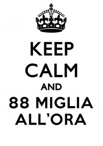 Keep Calm and 88 miglia all'ora